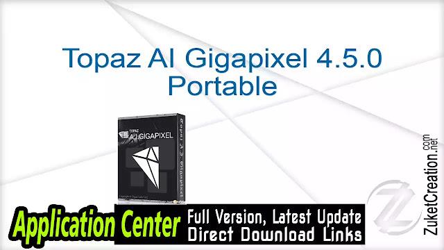 Topaz AI Gigapixel 4.5.0 Portable