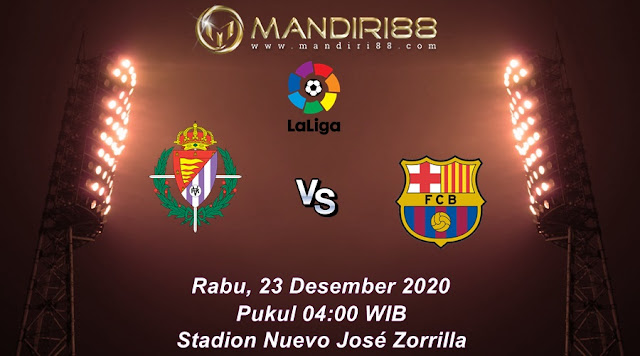 Prediksi Real Valladolid Vs Barcelona, Rabu 23 Desember 2020 Pukul 04.00 WIB