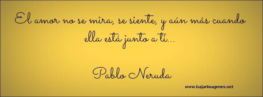 Frases De Pablo Neruda De Amistad