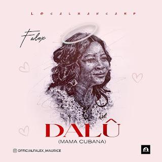 MUSIC: Falex - Dalu [Mama Cubana]   @officialfalex