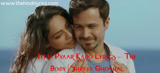 Itna Pyaar Karo Lyrics – The Body | Shreya Ghoshal