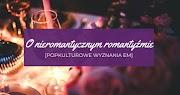 [Popkulturowe wyznania eM] O nieromantycznym romantyźmie