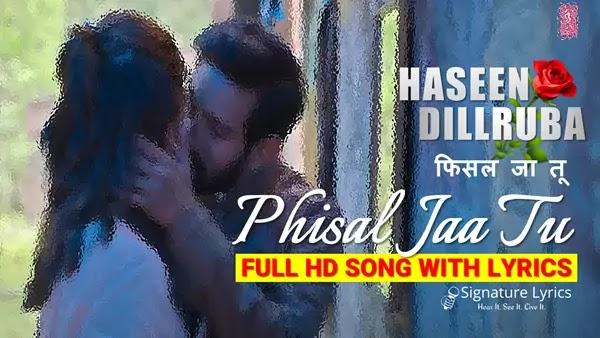 Phisal Jaa Tu Lyrics - Haseen Dillruba   फिसल जा तू लीरिक्स