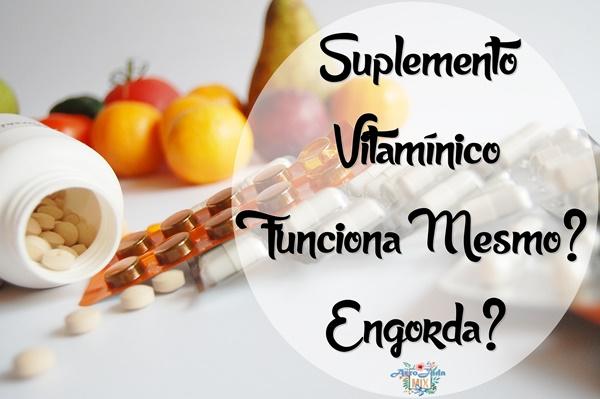 Suplemento Vitamínico é Bom Funciona Mesmo Engorda