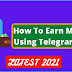 How To Earn Money Using Telegram ? [Latest 2021]