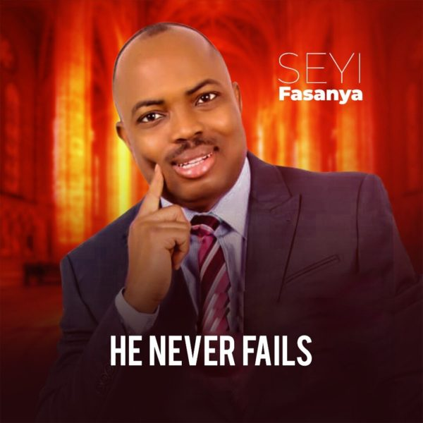 Seyi Fasanya - He Never Fails Lyrics & Audio