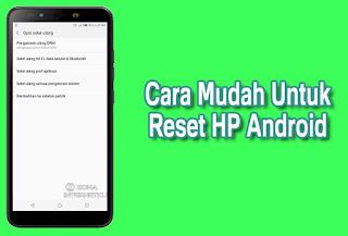 Fungsi Dan 3 Cara Untuk Melakukan Reset Semua Merek HP Android