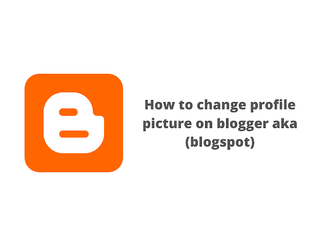 How to change profile picture on blogger aka blogspot
