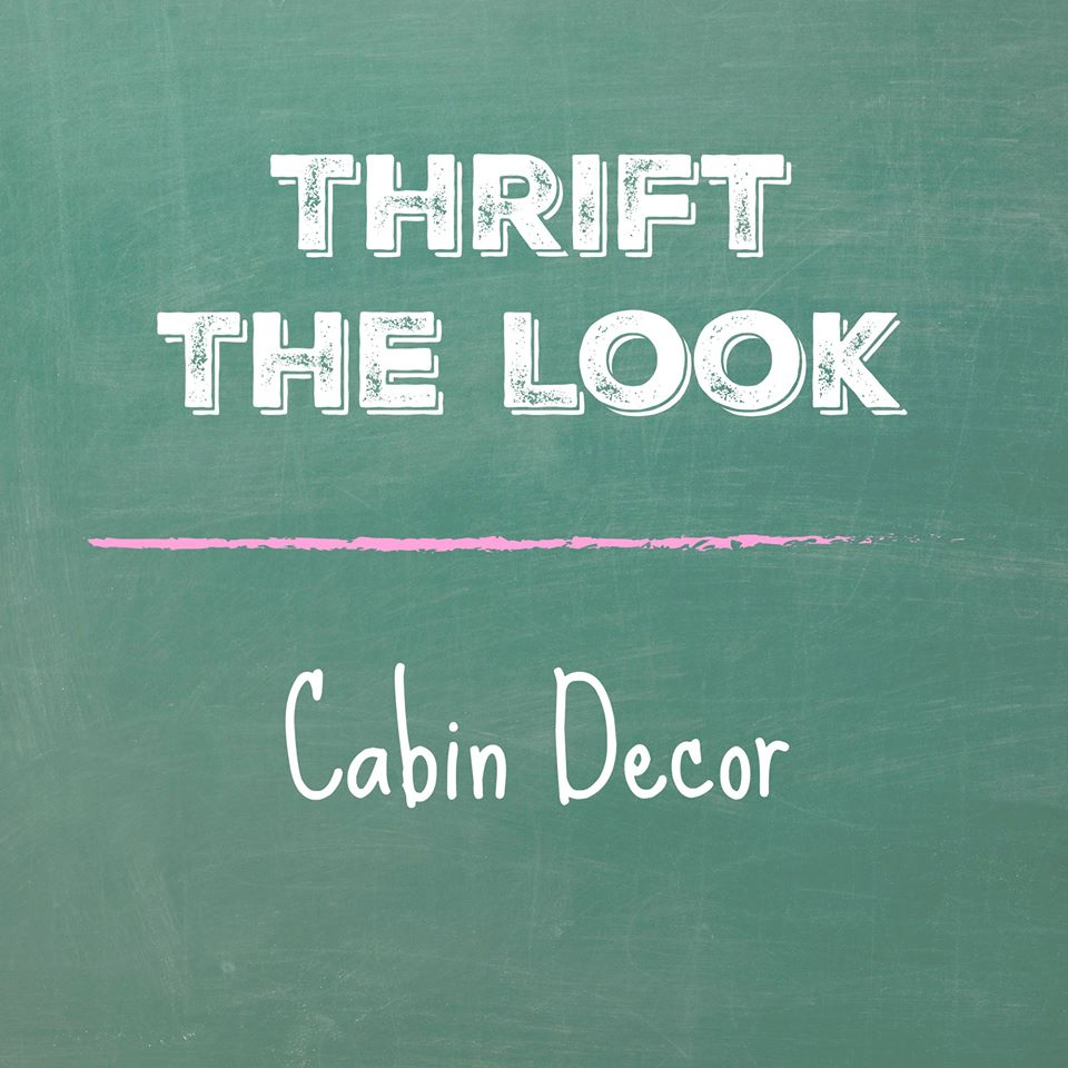 Thrift the Look: Cabin Decor
