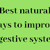 """''Best natural ways to improves digestive system"""""""