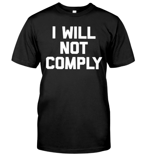 I Will Not Comply T Shirt I Will Not Comply Hoodie Sweatshirt. Shirts GET IT HERE