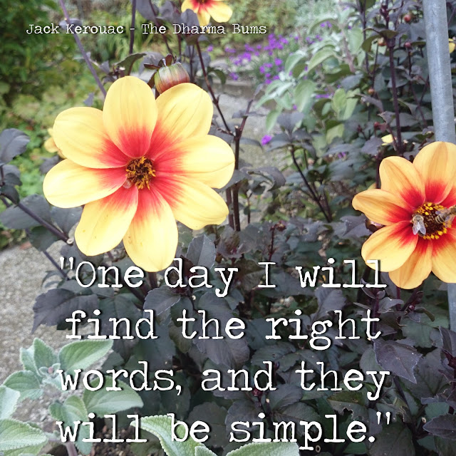 One day I will find the right words, and they will be simple. - Jack Kerouac, The Dharma Bums