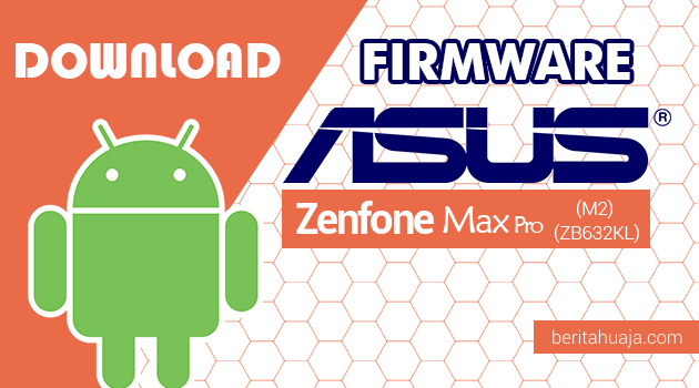 Download Firmware / Stock ROM Asus Zenfone Max Pro (M2) (ZB632KL) All Versions