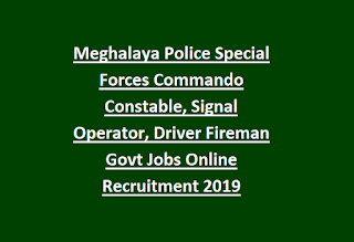 Meghalaya Police Special Forces Commando Constable, Signal Operator, Driver Fireman Govt Jobs Online Recruitment 2019