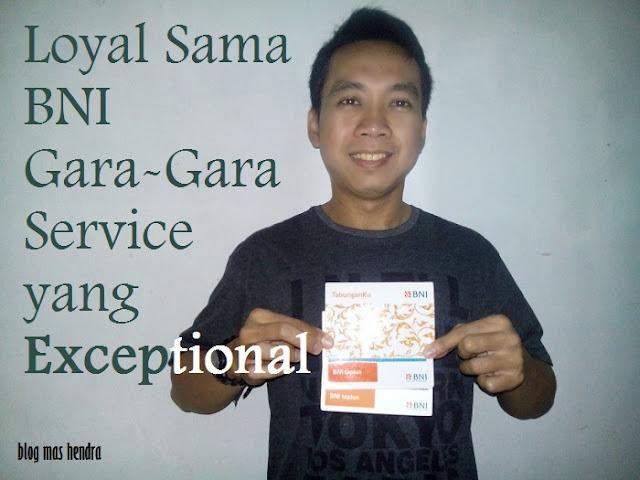 Loyal Sama BNI Gara-Gara Service yang Exceptional