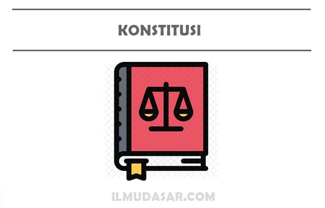 Pengertian Konstitusi, Fungsi Konstitusi, Nilai Konstitusi, Jenis Konstitusi