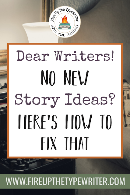 Dear Writers: No New Story Ideas? Here's How to Fix That! | www.fireupthetypewriter.com #Writing #WritingTips #AmWriting #Inspiration