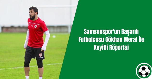 Samsunspor'un Başarılı Futbolcusu Gökhan Meral İle Keyifli Röportaj