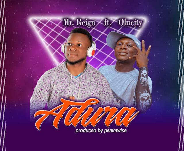 [BangHitz] [Music] Mr Reign Ft Olucity - Adura