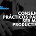 Consejos prácticos para ser más productivo