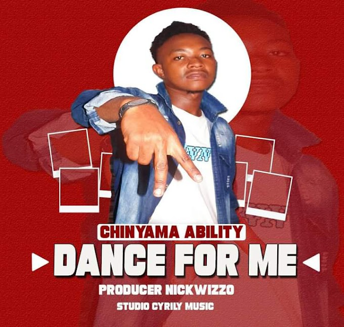 AUDIO | CHINYAMA ABILITY - DANCE FOR ME | DOWNLOAD NOW
