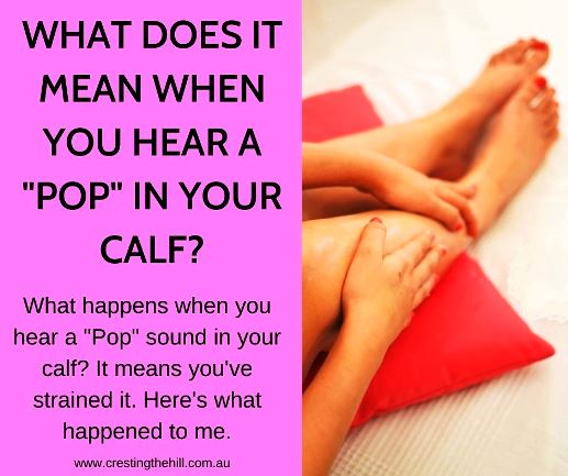 What happens when you hear a pop sound in your calf? It means you've strained it. Here's what happened to me.