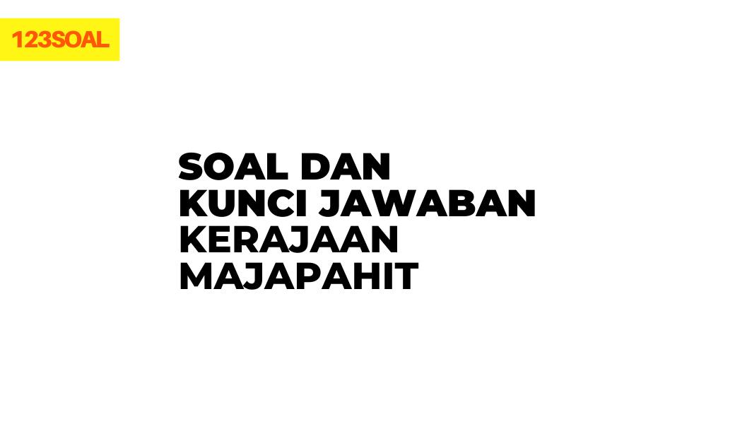 contoh soal sulit dan kritis pilihan ganda dan essay tentang kerajaan majapahit dan kunci jawabannya pdf dan doc untuk smp, sma, smk