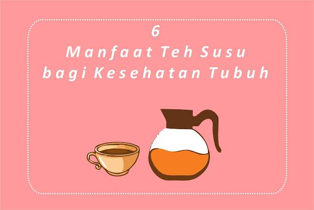 6 Manfaat Teh Susu bagi Kesehatan Tubuh