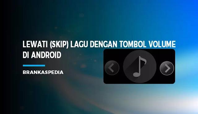 Lewati (skip) Lagu menggunakan tombol Volume