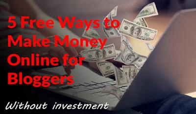 Five ways Internet से Online Earn Money के लिए वो भी Without any Investment के, Blogging के साथ - साथ side income कैसे create करें, Bloggers के लिए 5 Free Ways Internet से Money Earn करने के लिए Without investment