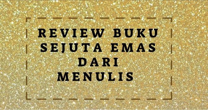 Review Buku Sejuta Emas Dari Menulis
