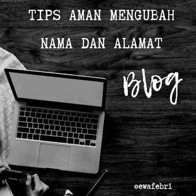 TIPS AMAN MENGUBAH NAMA DAN ALAMAT BLOG BY EWAFEBRI