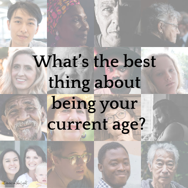 What is the best thing about being your current age?