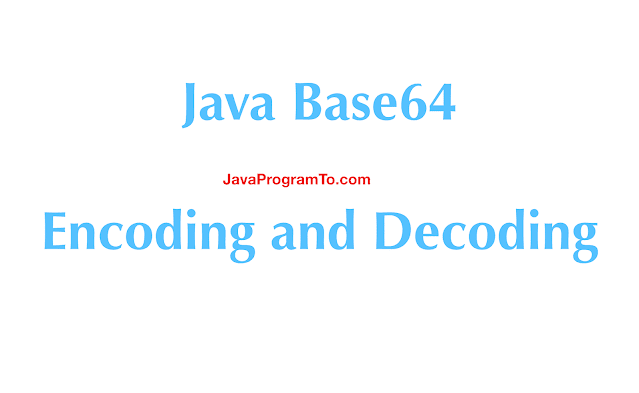 Java 8 Base64 Encoding and Decoding (With Examples)