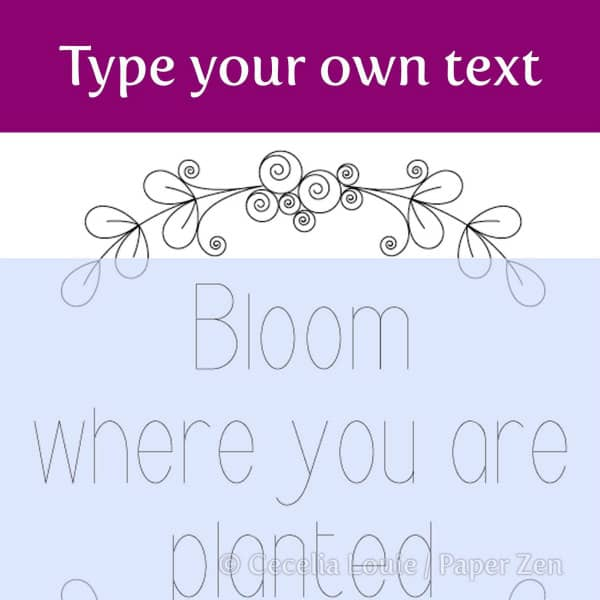 bloom where you are planted quilled phrase layout