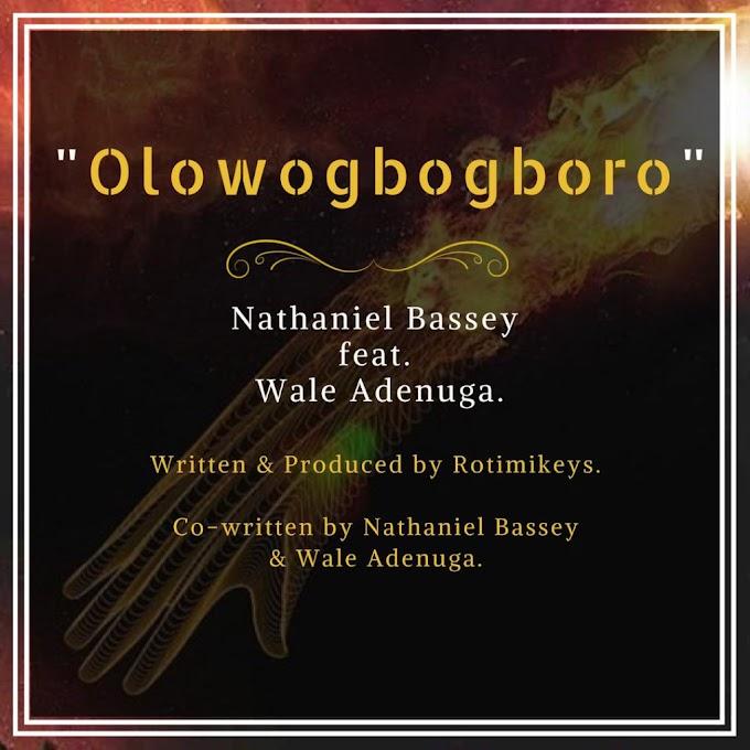NEW MUSIC: NATHANIEL BASSEY - OLOWOGBOGBORO FEATURING WALE ADENUGA