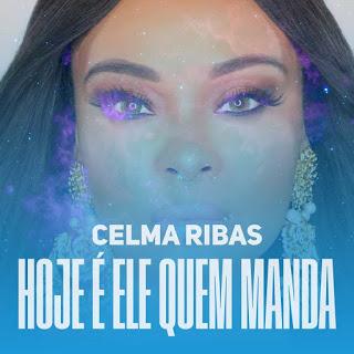 Celma Ribas - Hoje Ele é Quem Manda (Feat Halison Paixão)