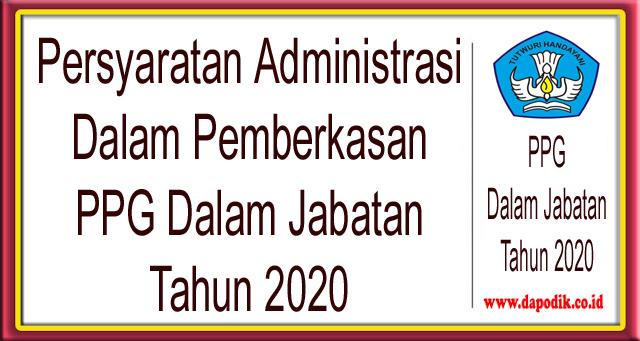 Persyaratan Administrasi Dalam Pemberkasan PPG Dalam Jabatan Tahun 2020