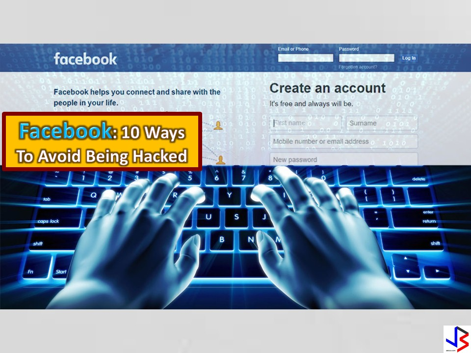 FACEBOOK has now become a part of a life of every Filipino. This becomes the easiest and simplest way to connect with our families and friends. However, there are hackers or criminals who uses a Facebook account to gather personal information or to stalk other people for their personal gain. So be careful when you accept friends request in Facebook from people you do not know. You may not know you are adding a stalker, a pedophile or a theft that is waiting to victimize you or your home through your information on Facebook.Here are 10 ways to avoid being hacked on Facebook and stay safe.  1. CREATE A STRONG PASSWORD  Here is the characteristic of a strong password: At least 8 characters in length, but the longer, the better. The shorter password, the easier to hack Should contain at least one lower-case letters, upper-case letters, numbers, and special characters. Should NOT contain your name, birthday, pets or common words Make it difficult to guess
