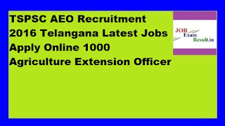 TSPSC AEO Recruitment 2016 Telangana Latest Jobs Apply Online 1000 Agriculture Extension Officer