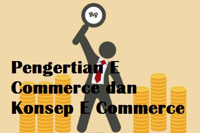 Pengertian E Commerce dan Konsep E Commerce