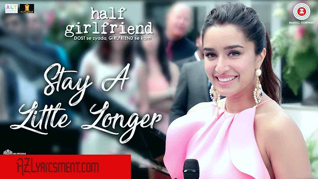 Stay A Little Longer Lyrics Anushka Shahaney Half Girlfriend