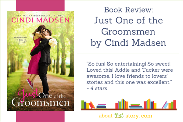 Book Review: Just One of the Groomsmen by Cindi Madsen | About That Story