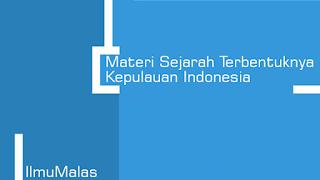 Materi Sejarah Terbentuknya Kepulauan Indonesia