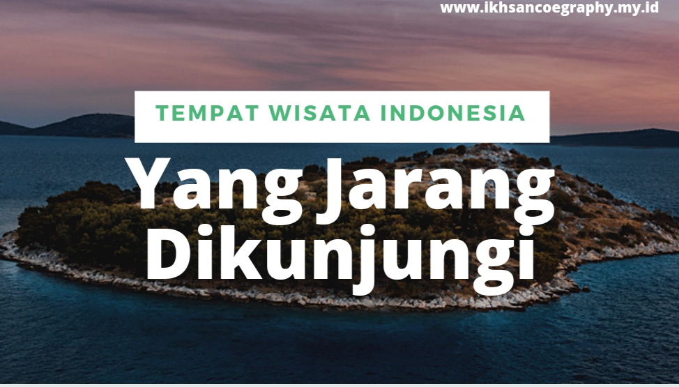 wisata indonesia jarang dikunjungi