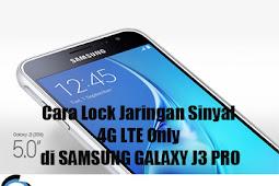 Cara Lock Jaringan Sinyal 4G LTE Only di SAMSUNG GALAXY J3 PRO