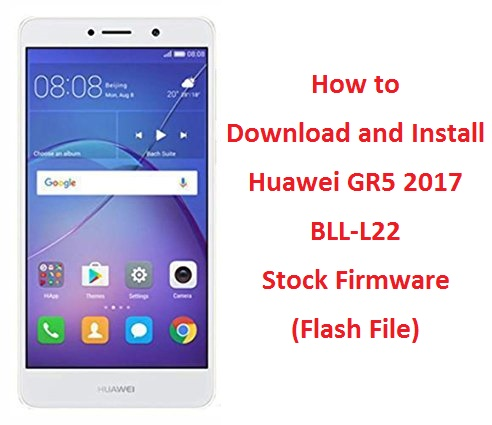 How to Download and Install Huawei GR5 2017 BLL-L22 Stock