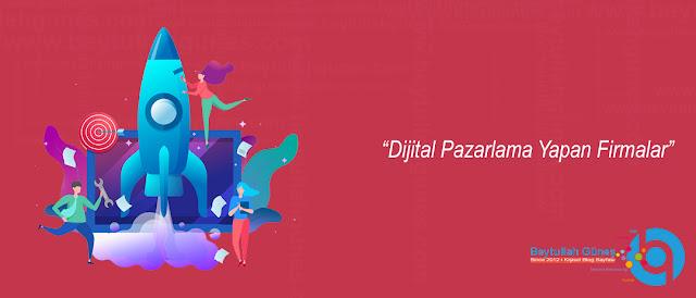 Dijital Pazarlama Yapan Firmalar