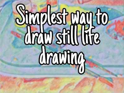 Simplest Way To Draw Still Life Drawing