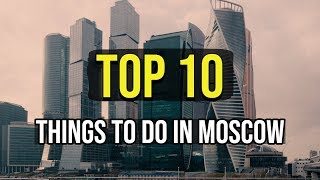 top 10 things to do in Moscow